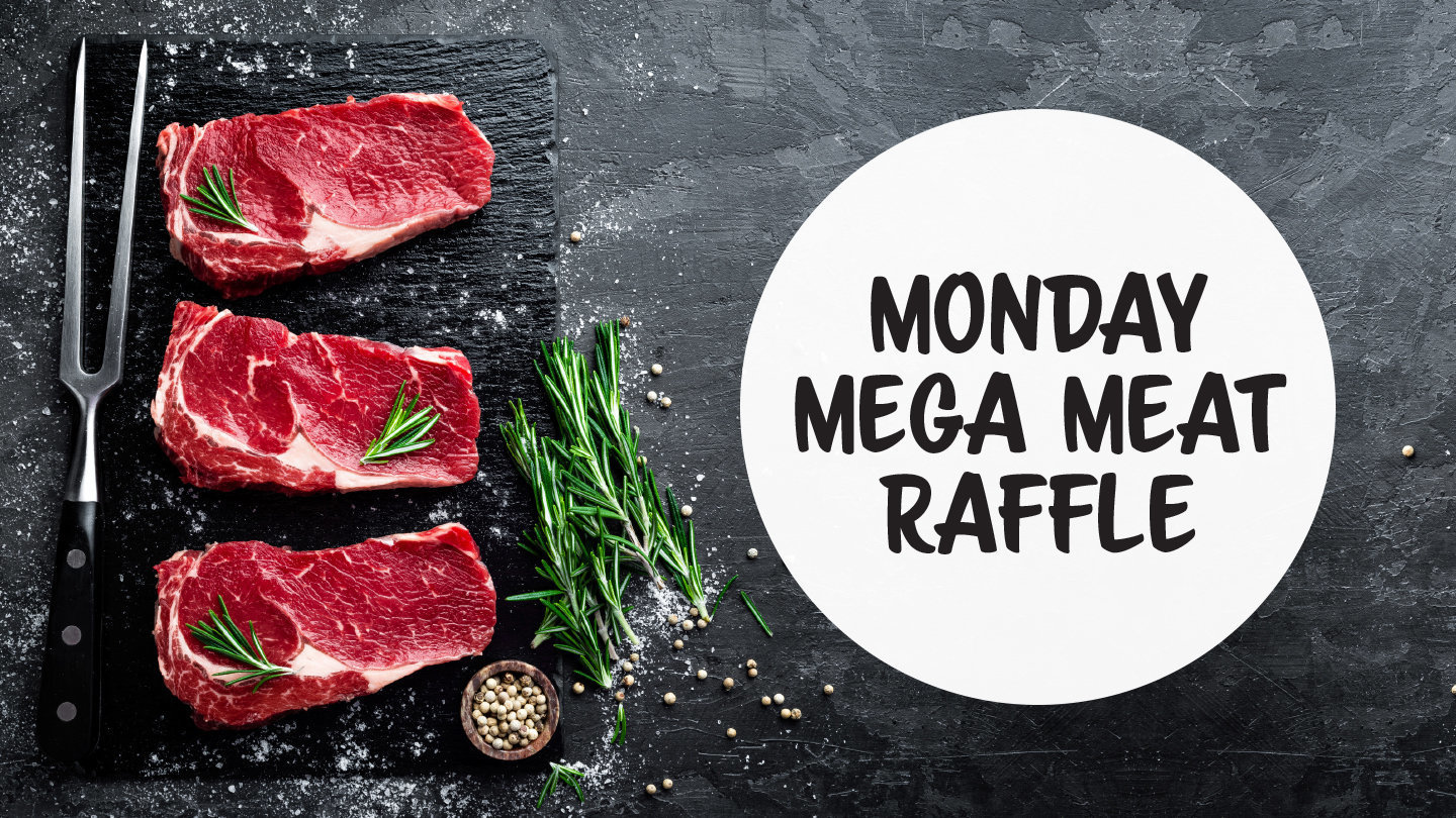 MONDAY MEGA MEAT RAFFLE