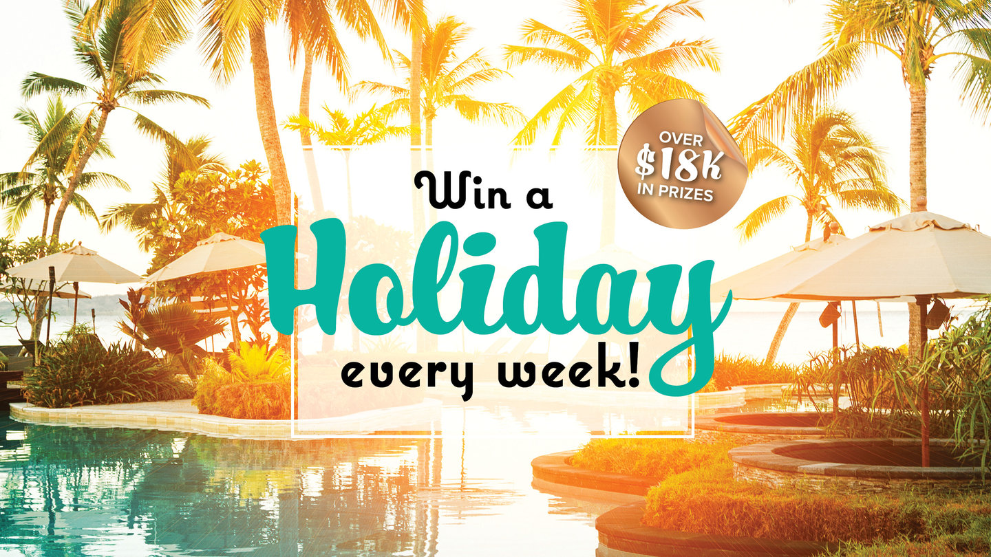 Win a Holiday every week